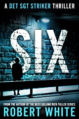 SIX: A New Breed of British Detective (A Det Sgt Striker Thriller Book 2) Kindle Edition