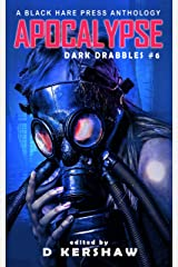 APOCALYPSE: An Apocalyptic Microfiction Anthology (Dark Drabbles Book 6) Kindle Edition