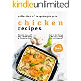 Collection of Easy-to-Prepare Chicken Recipes!: Provide Yourself and Loved Ones a Savoury Meal that is Not Going to Be a Grue