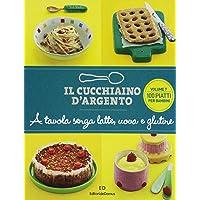 Il Cucchiaino d  39 Argento  Vol  7 A Tavola senza Uova  Latte e Glutine  100 Piatti per Bambini