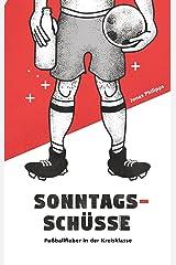 Sonntagsschüsse: Fußballfieber in der Kreisklasse Kindle Ausgabe