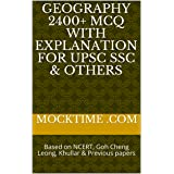 Geography 2400+ MCQ with explanation for UPSC SSC & Others: Based on NCERT, Goh Cheng Leong, Khullar & Previous papers