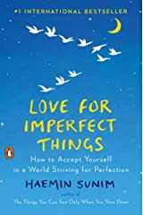 Love for Imperfect Things: How to Accept Yourself in a World Striving for Perfection Gebundene Ausgabe