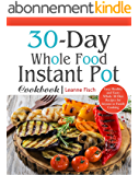 30-Day Whole Food Instant Pot Cookbook: Easy, Healthy and Tasty Whole 30 Diet Recipes for Everyone Cooking at Home of Any Occasion (English Edition)
