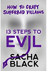 13 Steps to Evil: How to Craft Superbad Villains (Better Writers Series) Kindle Edition