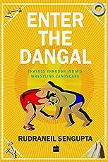 Enter the Dangal: Travels through India's Wrestling Landscape