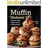 Muffin Madness!: Delicious, Moist Muffins for You to Make at Home!