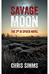 Savage Moon – a terrifying murder mystery packed with surprises (Spicer series, book 3) (DI Spicer series) Kindle Edition