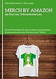 MERCH BY AMAZON als Start ins Unternehmertum: Seriöse Strategien für den Aufbau eines passiven Einkommens mit dem…