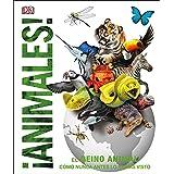 Animales (Animal!): El reino animal como nunca lo habías visto (Knowledge Encyclopedias)