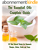 The Essential Oils Complete Guide: 143 Best Natural Recipes for Homemade Shampoo, Lotions, Scrubs and Soaps (English Edition)
