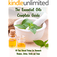The Essential Oils Complete Guide: 143 Best Natural Recipes for Homemade Shampoo, Lotions, Scrubs and Soaps