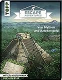 Escape Adventures – Von Mythen und Aztekengold: Das ultimative Escape-Room-Erlebnis jetzt auch als Buch! Mit XXL-Mystery…