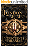 London Affairs: Verbotenes Verlangen (London Love Stories 1)