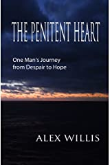 The Penitent Heart: One man's journey from despair to hope. Kindle Edition