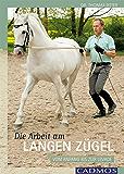 Die Arbeit am Langen Zügel: Vom Anfang bis zur Levade (Ausbildung von Pferd und Reiter)
