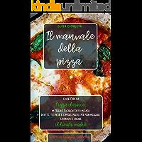Il manuale della pizza  Come fare la pizza classica  in teglia e focaccia fatta in casa  Ricette  tecniche e consigli pratici per padroneggiare l  39 impasto e creare il lievito madre  Guida completa