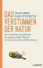 Das Verstummen der Natur: Das unheimliche Verschwinden der Insekten, Vögel, Pflanzen – und wie wir es noch aufhalten können