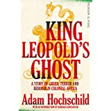 King Leopold's Ghost: A Story of Greed, Terror and Heroism in Colonial Africa (Picador Classic Book 83)