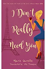 I Don't Really Need You: A very French romantic comedy (English Edition) Format Kindle