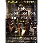 PER CONFESSIONE DEL PAPA: Papae Secretum vol. 1
