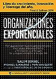 Organizaciones Exponenciales: Por qué existen nuevas organizaciones diez veces más escalables y rentables que la tuya (y qué puedes hacer al respecto) (Spanish Edition)