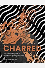 Charred: The complete guide to vegetarian grilling and barbecue Hardcover