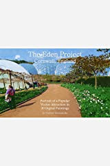 The Eden Project – Cornwall, England: Portrait of a Popular Visitor Attraction in 30 Digital Paintings (VG Art Series) Kindle Edition