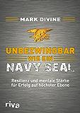 Unbezwingbar wie ein Navy SEAL: Resilienz und mentale Stärke für Erfolg auf höchster Ebene