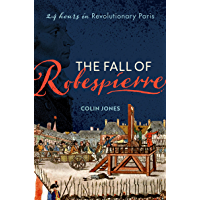 The Fall of Robespierre: 24 Hours in Revolutionary Paris (English Edition)