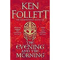 The Evening and the Morning: The Prequel to The Pillars of the Earth, A Kingsbridge Novel (Kingsbridge-saga, 0)