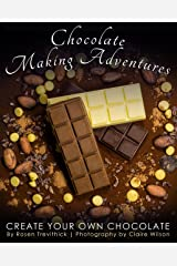 Chocolate Making Adventures: Create Your Own Chocolate Kindle Edition