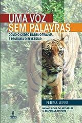 Uma Voz sem Palavras - Como o Corpo Libera o Trauma e Restaura o Bem-Estar (Portuguese Edition) Kindle Edition