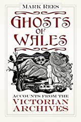 Ghosts of Wales: Accounts from the Victorian Archives Kindle Edition