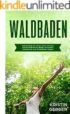 Waldbaden: Selbstheilung von Körper, Geist und Seele mit der Heilkraft des Waldes. Gesundheit, Zufriedenheit und Wohlbefinden steigern