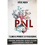 Tecniche proibite di persuasione, manipolazione e influenza utilizzando schemi di linguaggio e tecniche di PNL (2° Edizione):