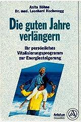 Die guten Jahre verlängern. Ihr persönliches Vitalisierungsprogramm zur Energiesteigerung Gebundene Ausgabe