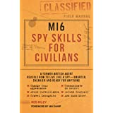 MI6 Spy Skills for Civilians: A Former British Agent Reveals How to Live Like a Spy - Smarter, Sneakier and Ready for Anythin