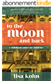 To the Moon and Back: A Childhood Under the Influence (English Edition)
