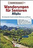 Wanderführer Allgäu: Wanderungen für Senioren Allgäu. 33 entspannte Touren zwischen Bodensee und Füssen. Leichte Wanderungen in den Allgäuer Alpen für Senioren. Entspannte Wandertouren.