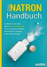 Das Natron-Handbuch: Ein Mittel für fast alles: Mehr als 250 Anwendungen für den umweltfreundlichen Alleskönner in Haushalt, Küche, Bad und Garten