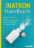 Das Natron-Handbuch: Ein Mittel für fast alles: Mehr als 250 Anwendungen für den umweltfreundlichen Alleskönner in…