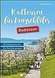 Radtouren für Langschläfer Bodensee: Die 30 schönsten Radtouren zwischen Lindau und Konstanz. Ausflugsradeln für…
