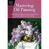 Mastering Oil Painting: Learn Simple Techniques and Practical Applications for Mastering the Art of Oil Painting (Artist's Li