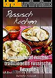 Russisch Kochen: Traditionelle leichte russische Rezepte: Beliebte Rezepte mit Bildern, Kalorienangaben, Schwierigkeitsgrad und Zeitaufwand