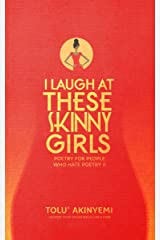 I Laugh At These Skinny Girls: Poetry For People Who Hate Poetry Kindle Edition