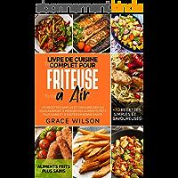 Livre de Cuisine Complet pour Friteuse à Air: +70 Recettes Simples et Savoureuses qui vous aideront à Manger des…