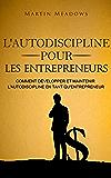 L'autodiscipline pour les entrepreneurs: Comment développer et maintenir l'autodiscipline en tant qu'entrepreneur (French Edition)