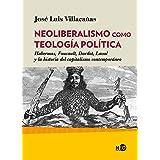 Neoliberalismo como teología política: Habermas, Foucault, Dardot, Laval y la historia del capitalismo contemporáneo (HUELLAS