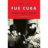 Fue Cuba: La infiltración cubano-soviética que dio origen a la violencia subversiva en... (Caballo de fuego)